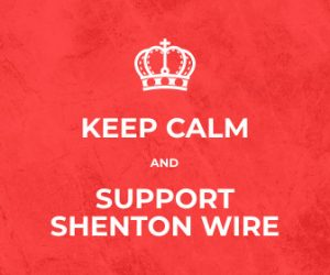 Keep Calm and Support Shenton Wire